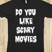 DO YOU LIKE SCARY MOVIES