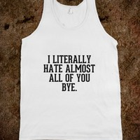I literally hate almost all of you bye-Unisex White Tank