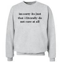 Literally Do Not Care: Unisex Hanes Crew Neck Sweatshirt