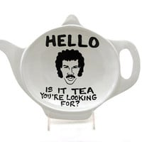 Hello is it tea teapot shaped dish , Lionel Richie