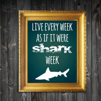 Shark Week Quote Print - 8x10/11x14/13x19