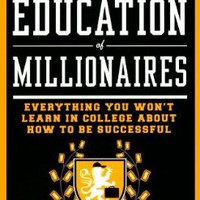The Education of Millionaires: Everything You Won't Learn in College About How to Be Successful:Amazon:Books