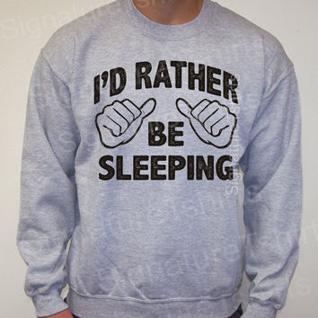 Sweatshirt I'd rather be sleeping Mens vintage sweater teen teenager 50/50 jumper womens geek Christmas gift