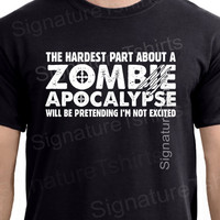 Zombie Apocalypse Mens Tshirt Halloween shirt Womens tshirt Horror geek t-shirt boys hardest part pretending not excited Christmas Gift