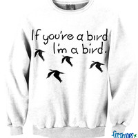 If you're a bird I'm a bird Crewneck