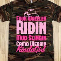 FOUR WHEELER RIDIN' MUD SLINGIN' CAMO WEARIN' KINDA GIRL