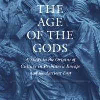 The Age of the Gods: A Study in the Origins of Culture in Prehistoric Europe and Ancient Egypt (Worlds Of Christopher Dawson):Amazon:Books