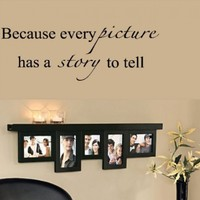 Because Every Picture Has A Story To Tell-Home Decor-Wall Sticker Decal-Wall Art-Wall Decor-Wall Sayings-Famous Quotes:Amazon:Everything Else