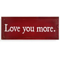 Love You More Wood Plaque