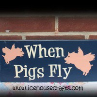 When Pigs Fly Sign | icehousecrafts - Folk Art & Primitives on ArtFire