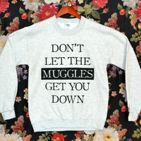 'Don't Let The Muggles Get You Down' Sweatshirt | Wicked Clothes