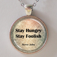 Quote Necklace- Stay hungry, stay foolish- by Steve Jobs