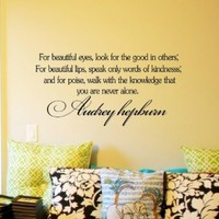For beautiful eyes, look for the good in others; For beautiful lips, speak only words of kindness; and for poise, walk with the knowledge that you are never alone. Audrey Hepburn Vinyl wall art Inspirational quotes and saying home decor decal sticker steam