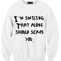 I'm Smiling. That Alone Should Scare You Sweatshirt | Yotta Kilo