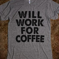 WILL WORK FOR COFFEE