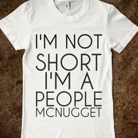 Supermarket: I'm Not Short I'm A People Mcnugget  from Glamfoxx Shirts