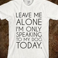 Supermarket: Leave Me Alone I'm Only Speaking To My Dog Today from Glamfoxx Shirts