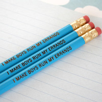 i make boys run my errands pencils in blue. will you love him or leave him...if he is useful, keep him.
