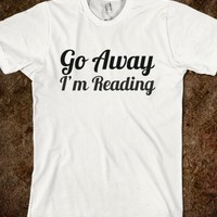 Supermarket: Go Away I'm Reading T-Shirt from Glamfoxx Shirts