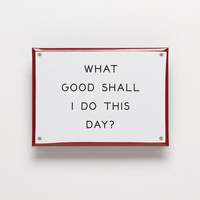 """Best Made Company — """"What Good..."""" Enamel Steel Sign"""