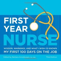 First Year Nurse: Wisdom, Warnings, and What I Wish I'd Known My First 100 Days on the Job:Amazon:Books