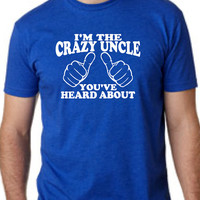 I'm the Crazy Uncle You've Heard About Mens tshirt T shirt for Men Sizes S-2XL