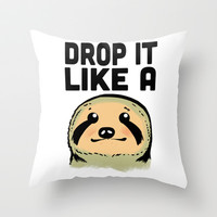 Drop it like a Sloth Throw Pillow by LookHUMAN