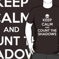 Keep Calm and Count the Shadows design T-Shirts & Hoodies