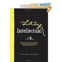 The Lazy Intellectual: Maximum Knowledge, Minimal Effort [Paperback]