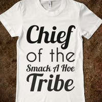 Supermarket: Chief Of The Smack A Hoe Tribe from Glamfoxx Shirts