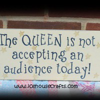 The Queen Is Not Accepting An Audience Today Sign, Funny | icehousecrafts - Folk Art & Primitives on ArtFire