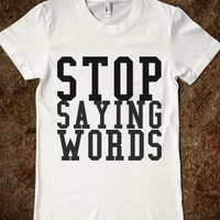STOP SAYING WORDS