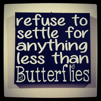 Refuse To Settle For Anything Less Than Butterflies 6x6 Wood Sign