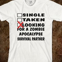 SINGLE TAKEN LOOKING FOR A ZOMBIE APOCALYPSE PARTNER