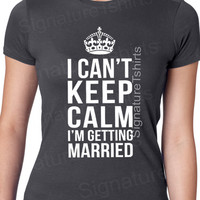 I Can't Keep Calm I'm Getting Married shirt bride T-shirt wedding shower groom hangover adult humor tshirt wedding gift