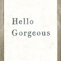 Hello Gorge Ous Reclaimed Wooden Art Print