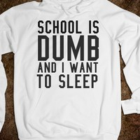 SCHOOL IS DUMB AND I WANT TO SLEEP HOODIE