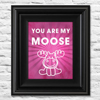 You Are My Moose Glee Print 11x14 or 8x10