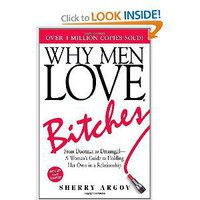 Why Men Love Bitches: From Doormat to Dreamgirl - A Woman's Guide to Holding Her Own in a Relationship [Paperback]
