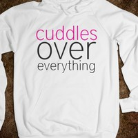 CUDDLES OVER EVERYTHING
