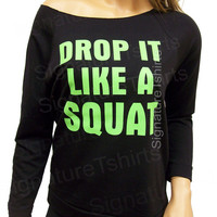 Drop it Like a squat - Off the shoulder Womens Terry Raglan Raw Edge Pullover 3/4 sleeve. workout shirt. gym shirt. Crossfit shirt. fitness