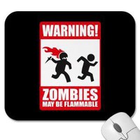 Warning: Zombies are flammable Mouse Pads from Zazzle.com