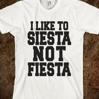 I LIKE TO SIESTA NOT FIESTA