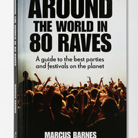 Around The World In 80 Raves: A Guide To The Best Parties & Festivals On The Planet By Marcus Barnes  - Urban Outfitters
