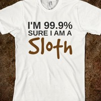 I'M 99.9% SURE I AM A SLOTH T-SHIRT