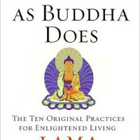 Buddha Is As Buddha Does: The Ten Original Practices for Enlightened Living