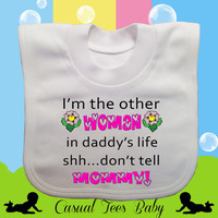 I'm the Other Woman in Daddy's Life Funny Baby Bib