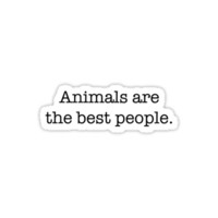 Animals are the best people.