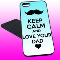 Keep Calm And Love Your Dad - iPhone 4 / iPhone 4S / iPhone 5/ Samsung S3 / Samsung S4 Case Cover