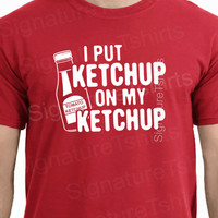 I Put Ketchup on my Ketchup T-Shirt Tee Shirt T Shirt Mens Ladies Womens Christmas gift dad shirt Youth Kids Funny Geek Food vintage shirt